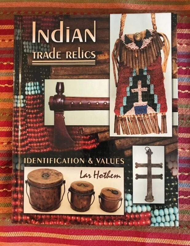 Indian Trade Relics: Identification & Values by Lar Hothem – Hardcover Book