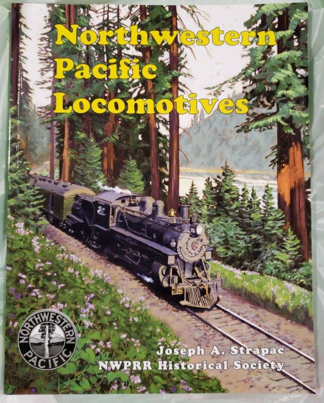 NORTHWESTERN PACIFIC LOCOMOTIVES JOSEPH A STRAPEC NWPRR HISTORICAL SOCIETY