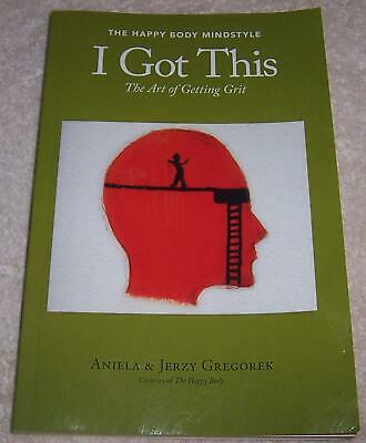 I Got This: The Art of Getting Grit Aniela & Jerzy Gregorek Happy Body Mindstyle for sale  Nevada City