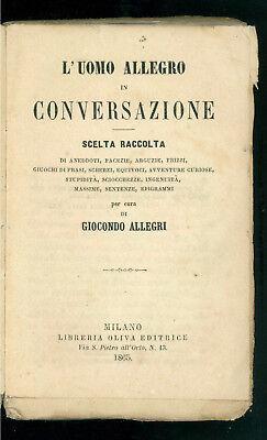 ALLEGRI GIOCONDO L'UOMO ALLEGRO IN CONVERSAZIONE OLIVA 1865 ANEDDOTI FACEZIE