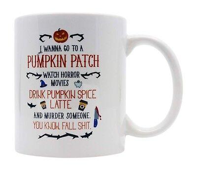 Halloween Horror Movie Coffee 11 oz Mug. I Wanna Go To a Pumpkin Patch Funny - Halloween Coffee Funny