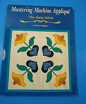 Mastering Machine Applique by Harriet Hargrave Satin Stitch & Mock Applique 1991 Mastering Machine Applique