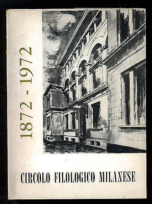 CAPPELLETTI GINO CIRCOLO FILOLOGICO MILANESE I SUOI CENTO ANNI 1872 - 1972