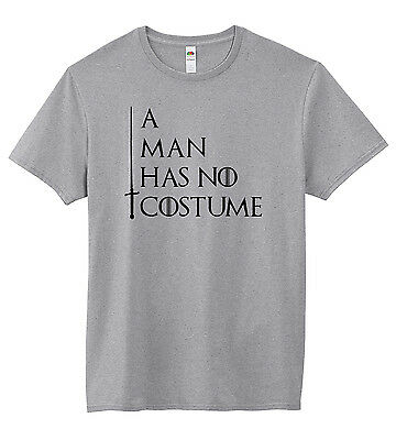 A Man Has No Costume Shirt Game Of Thrones T-Shirt Halloween