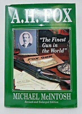 A.H. Fox, The Finest Gun In The World  By Michael McIntosh Signed Autographed