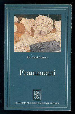 CHINI GUFFANTI PIA FRAMMENTI STAMPERIA ARTISTICA NAZIONALE 1985 AUTOGRAFO I° ED.