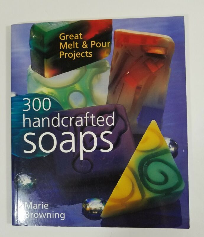 300 handcrafted soaps by Marie Browning 2002 paperback 144 pgs Great Melt & Pour
