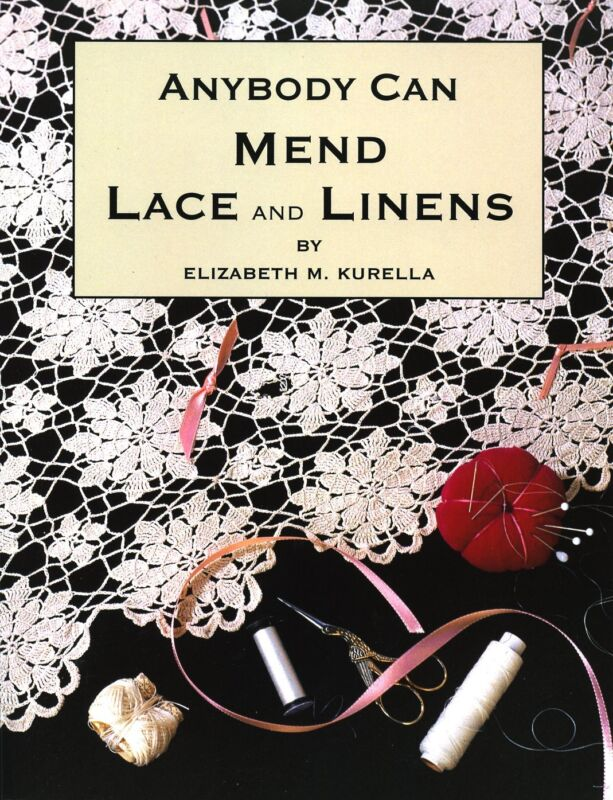 Anybody Can Mend Lace and Linens  by Elizabeth Kurella