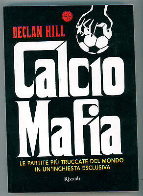 HILL DECLAN CALCIO MAFIA RIZZOLI 2008 I° EDIZ.