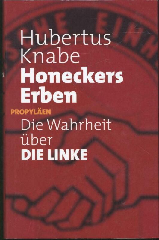 Hubertus Knabe - Honeckers Erben - Die Wahrheit über die Linke