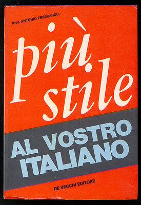 FRESCAROLI ANTONIO PIU' STILE AL VOSTRO ITALIANO DE VECCHI 1973 I ED LINGUISTICA