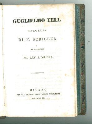SCHILLER FRIEDRICH GUGLIELMO TELL TRAGEDIA TRAD. MAFFEI ANNALI UNIVERSALI 1835