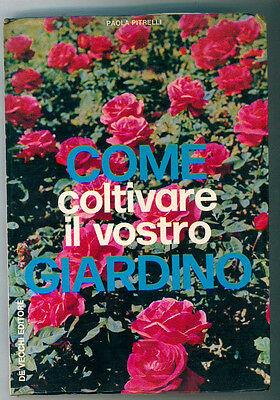 PITRELLI PAOLA COME COLTIVARE IL VOSTRO GIARDINO DE VECCHI 1973 GIARDINAGGIO
