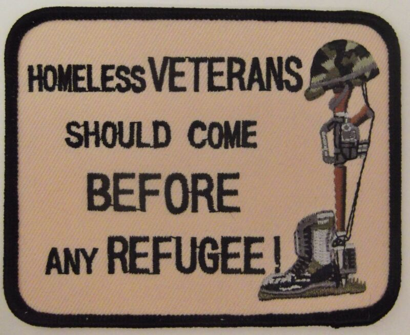 HOMELESS VETERANS SHOULD COME BEFORE ANY REFUGEE PATCH * VEST PATCH - MOTORCYCLE