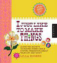 I Just Like To Make Things by Lilla Rogers