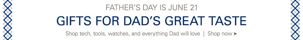 Father's Day is June 21 | Gifts for Dad's Great Taste | Shop tech, tools, watches and everything Dad will love | Shop now