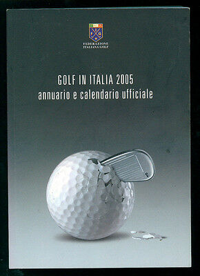 GOLF IN ITALIA 2005 ANNUARIO E CALENDARIO UFFICIALE FEDERAZIONE ITALIANA GOLF