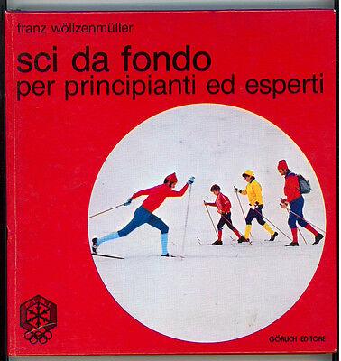 WOLLZENMULLER FRANZ SCI DA FONDO PER PRINCIPIANTI ED ESPERTI GORLICH 1975 I° ED.