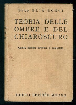 BONCI ELIA TEORIA DELLE OMBRE E DEL CHIAROSCURO MANUALI HOEPLI 1937 GEOMETRIA