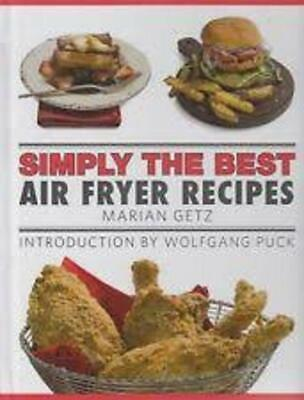Simply the Best: Air Fryer Recipes Cook Marian Getz (Author), Wolfgang