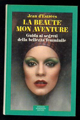 D'ESTREES JEAN LA BEAUTE' MON AVENTURE GUIDA SEGRETI BELLEZZA MONDADORI 1974