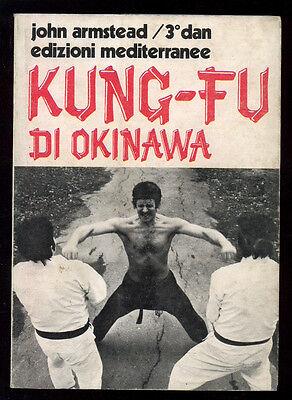 ARMESTEAD JOHN KUNG-FU DI OKINAWA MEDITERRANEE 1975 ARTI MARZIALI SPORT I° EDIZ.