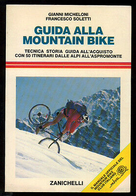 MICHELONI GIANNI SOLETTI FRANCESCO GUIDA ALLA MOUNTAIN BIKE ZANICHELLI 1988 I ED
