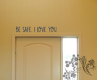 Be Safe  I Love You    Vinyl Wall Art Quote Decal Sticker