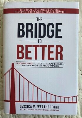 The Bridge to Better: The Small Business Leader's Blueprint Jessica (The Best Small Business)