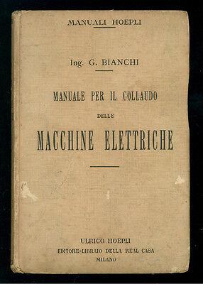 BIANCHI G. MANUALE PER IL COLLAUDO DELLE MACCHINE ELETTRICHE MANUALI HOEPLI 1922