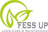 FESS UP Lawn Care and general maintenance.