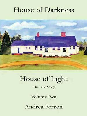 House of Darkness House of Light: The True Story Volume Two by Andrea Perron (Andrea Perron House Of Darkness House Of Light)
