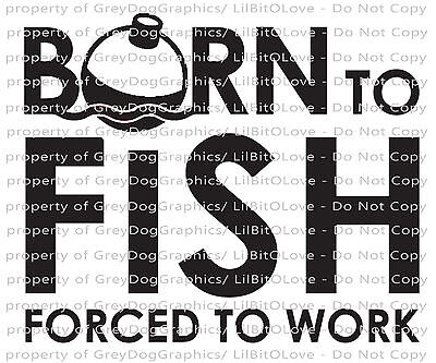 Born to Fish Forced To Work Vinyl Decal with Bobber Sticker