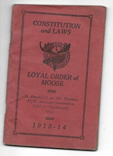 CONSTITUTION & LAWS OF THE LOYAL ORDER OF MOOSE 1913-14 BOOKLET