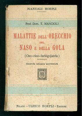 MANCIOLI TOMMASO MALATTIE DELL'ORECCHIO DEL NASO DELLA GOLA MANUALI HOEPLI 1924