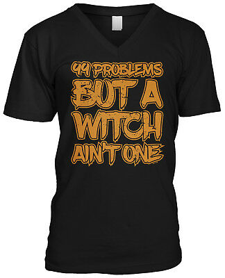 99 Problems Witch Aint One Funny Halloween Joke Pun Song Parody Mens V-neck](Halloween Witch Song)