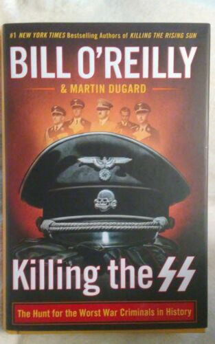 Купить Killing the SS The Hunt for the Worst War by Bill O'Reilly Hardcover