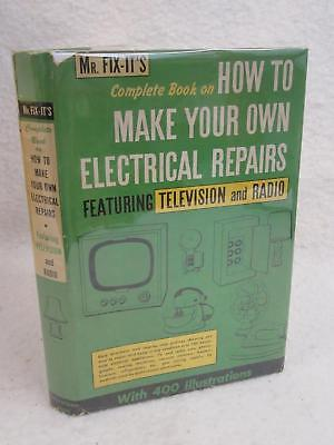 MR. FIX-IT'S COMPLETE BOOK ON HOW TO MAKE YOUR OWN ELECTRICAL REPAIRS 1953