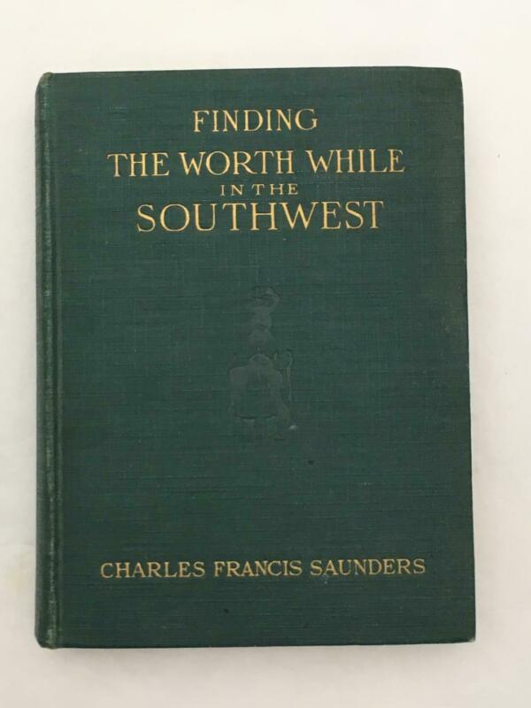 Finding the Worthwhile in the Southwest 1918  Charles Francis Saunders