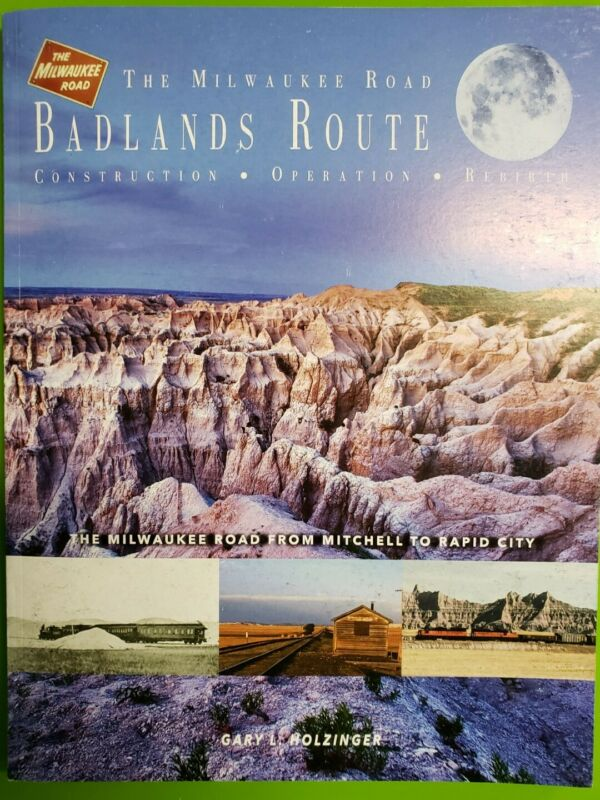 THE MILWAUKEE ROAD BADLANDS ROUTE MITCHELL TO RAPID CITY SD GARY L HOLZINGER