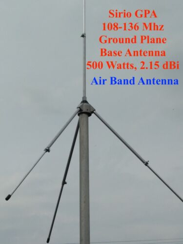 Sirio GPA 108 - 136 Mhz Ground Plane Air Band  Base Antenna -- 500 Watts