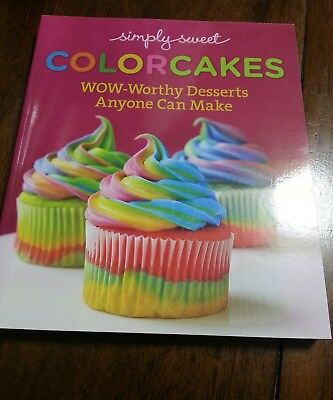 Simply Sweet Colorcakes : Wow-Worthy Desserts Anyone Can Make for sale  Colorado Springs