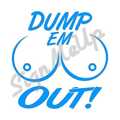 Dump Em Out! Boobs Decal Vinyl Sticker for Car Truck Import SUV *20 -