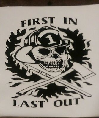 Firefighter Skull Decal First In Last Out Car/Truck Window Decal 7 x 7 Inch
