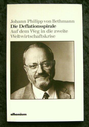 J. P. von Bethmann: Die Deflationsspirale - Auf dem Weg in die ...