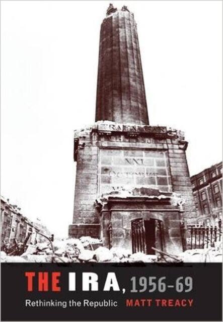 The IRA 1956-69: Rethinking the Republic, New, Matt Treacy Book