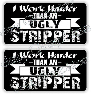 Hard Hat Stickers | Funny WORK HARDER UGLY STRIPPER | Construction Quote Decals