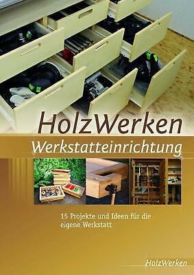 HolzWerken Werkstatteinrichtung | 15 Projekte und Ideen für die eigene Werkstatt
