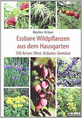150 essbare Wildpflanzen im Hausgarten: Wilfrüchte, Wildkräuter, Wildgemüse. NEU