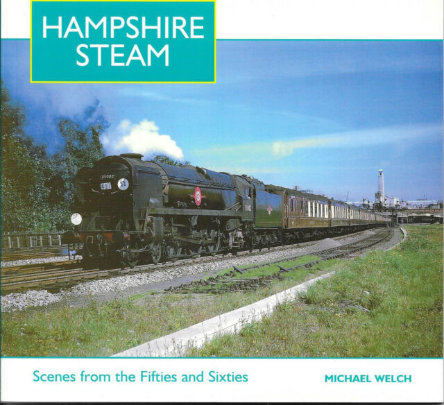 HAMPSHIRE STEAM Colour Album of 50's & 60's Michael Welch Capital Paperback 2000